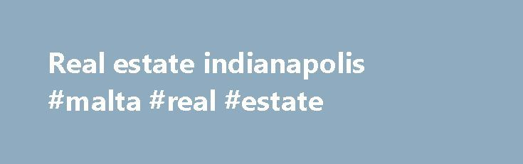 Real estate indianapolis #malta #real #estate http://remmont.com/real-estate-indianapolis-malta-real-estate/  #real estate indianapolis # Indianapolis Area Real Estate Specializing in Fishers, Carmel Hamilton County Homes Ask about our home inspection or home warranty offer for buyers . Welcome to your premier Indianapolis area real estate resource. We offer complete, up-to-date information on all homes for sale in the greater Indianapolis area, including the award-winning communities of…