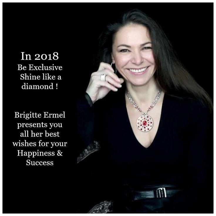 > In 2018, Be Exclusive, Shine like a diamond ! Brigitte Ermel presents you all her best wishes for your Happiness & Success! > En 2018, Be Exclusive, Brillez de mille feux ! Brigitte Ermel vous présente tous ses meilleurs vœux de Bonheur et de Succès!