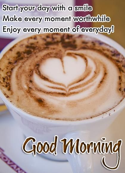 Good Morning.  Let's start our cold morning  with a cup of hot coffee.  Have a beautiful day ahead