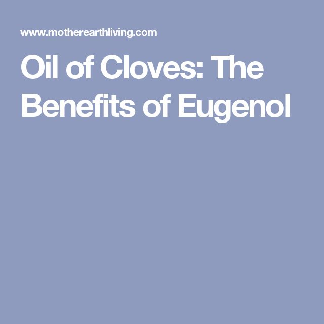 Oil of Cloves: The Benefits of Eugenol