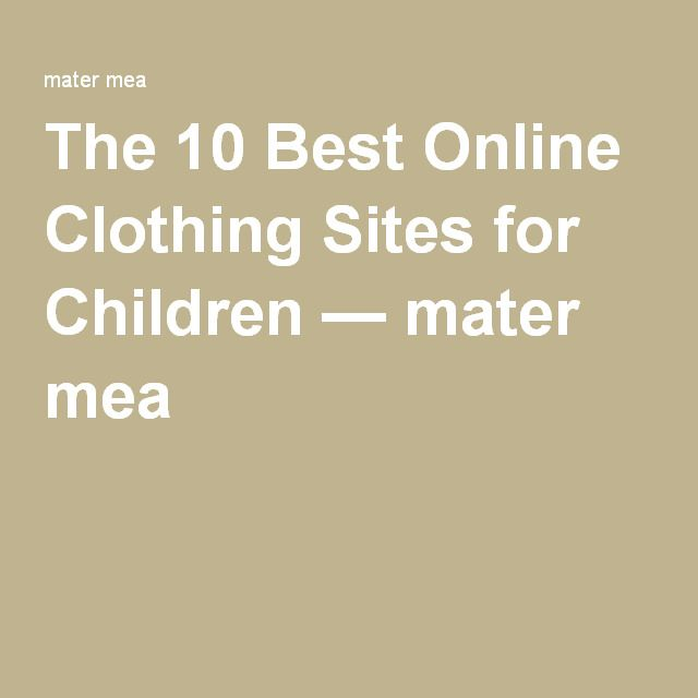 The 10 Best Online Clothing Sites for Children — mater mea