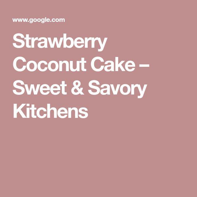 Strawberry Coconut Cake – Sweet & Savory Kitchens