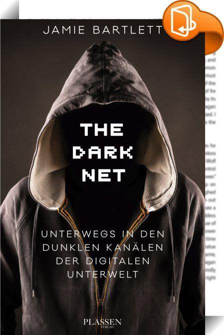 The Dark Net    :  Das »Dark Net« ist eine Unterwelt. Es besteht aus den geheimsten und verschwiegensten Ecken des verschlüsselten Webs. Ab und zu gerät ein Teil dieser Unterwelt in die Schlagzeilen, beispielsweise wenn eine Plattform für Online-Drogenhandel zerschlagen wird. Abgesehen davon wissen wir jedoch so gut wie nichts darüber. Bis heute. Basierend auf umfangreichen Recherchen, exklusiven Interviews und schockierendem, authentischem Material zeigt Jamie Bartlett, wie sich völli...