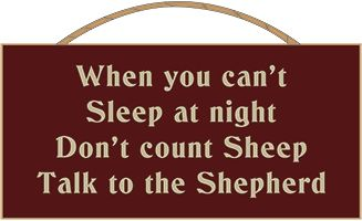 When you can't Sleep at night... Don't count Sheep Talk to the Shepherd, (http://www.countrymarketplaces.com/when-you-cant-sleep-at-night-dont-count-sheep-talk-to-the-shepherd/)