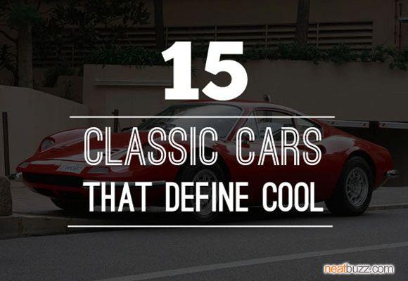 15 CLASSIC CARS THAT DEFINE COOL  | NEATBUZZ.COM