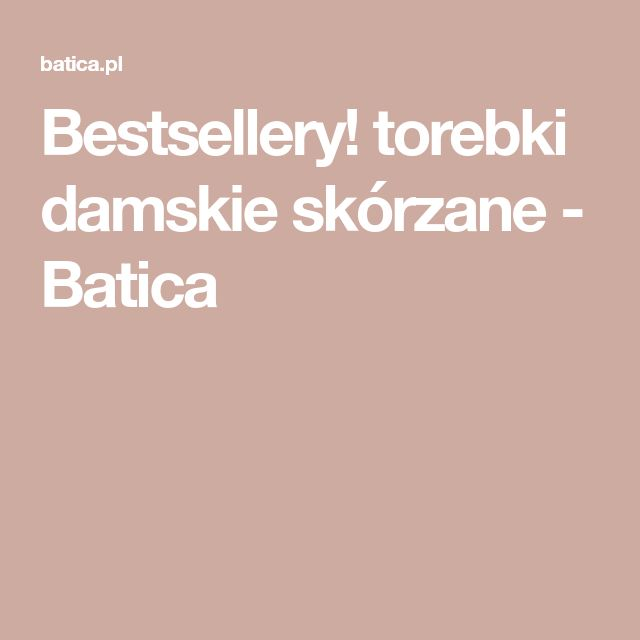 Bestsellery! torebki damskie skórzane - Batica