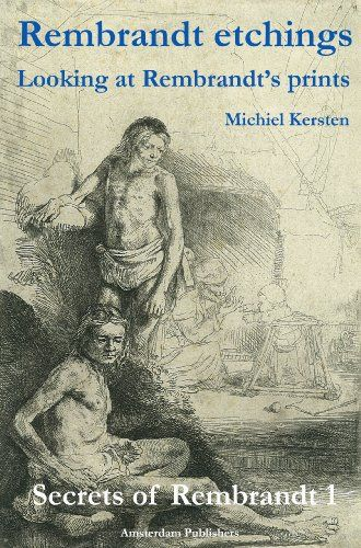 Rembrandt Etchings: Looking at Rembrandt's Prints (Secrets of Rembrandt Book 1) by Michiel Kersten http://www.amazon.com/dp/B00K1LGEYE/ref=cm_sw_r_pi_dp_kX3vwb0EM9BEW