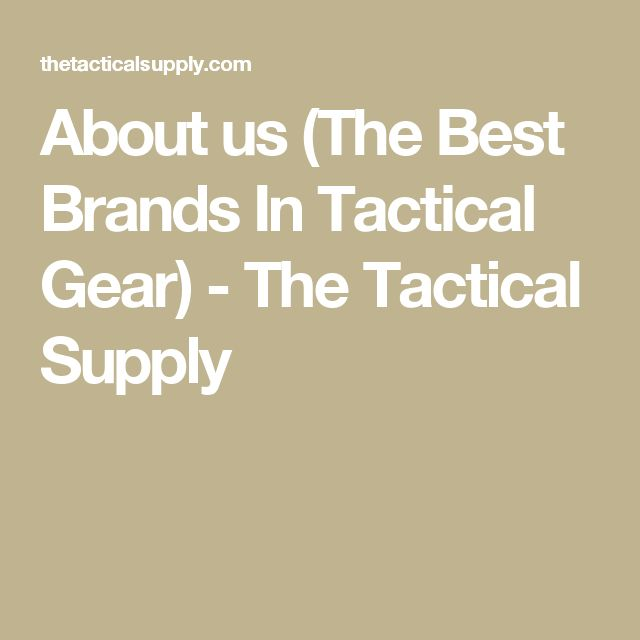 About us (The Best Brands In Tactical Gear) - The Tactical Supply