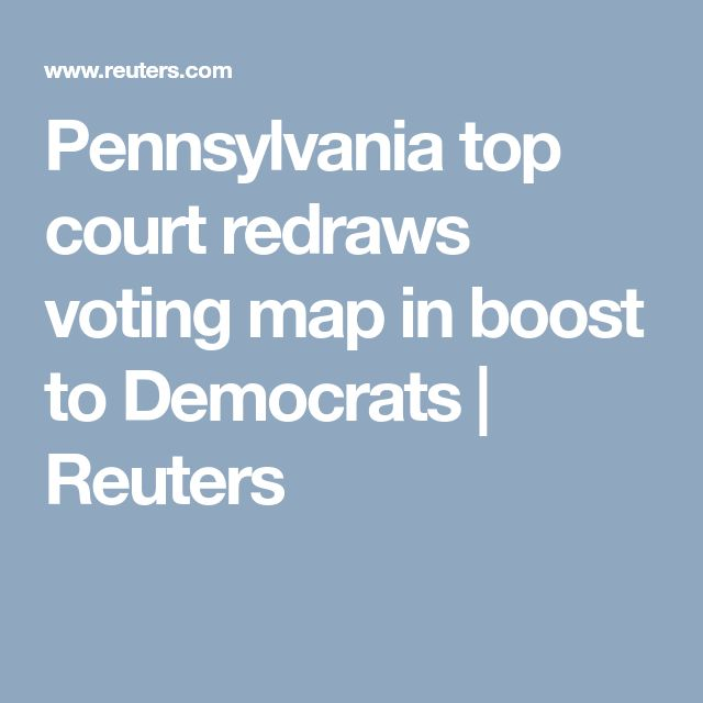 Pennsylvania top court redraws voting map in boost to Democrats | Reuters