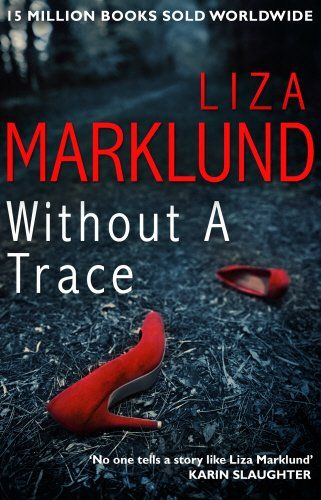 Without a Trace (Annika Bengtzon 10): Amazon.co.uk: Liza Marklund: 9780552170963: Books
