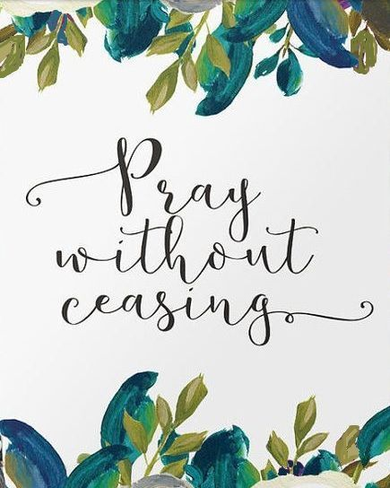 1Thessalonians 5:16~17~Rejoice always, pray without ceasing...
