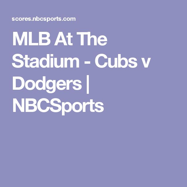 MLB At The Stadium - Cubs v Dodgers | NBCSports
