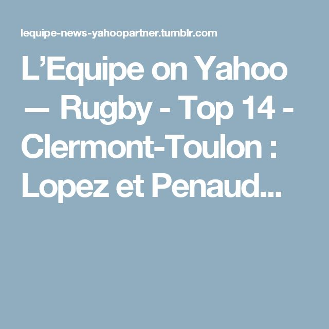 L'Equipe on Yahoo — Rugby - Top 14 - Clermont-Toulon : Lopez et Penaud...