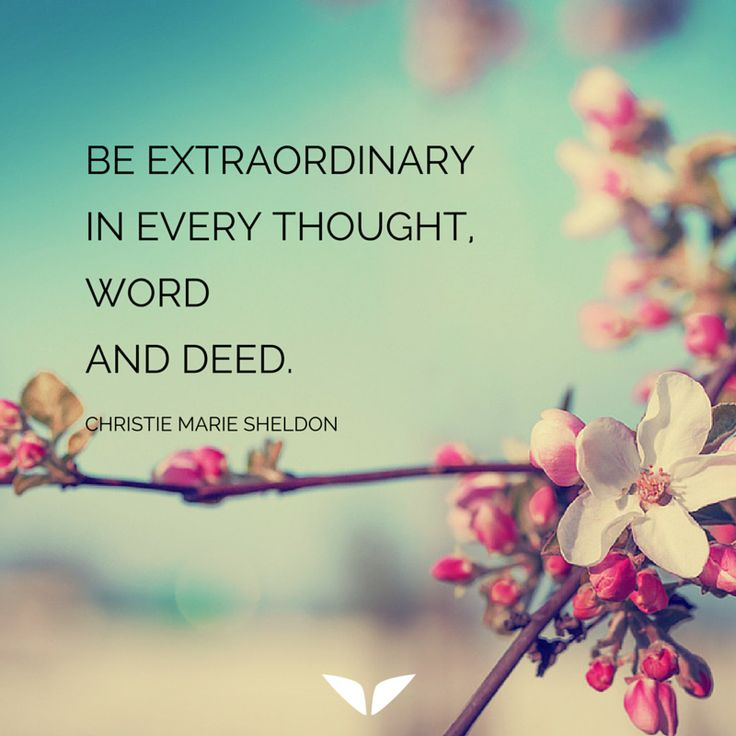 Be extraordinary in every thought word and deed.