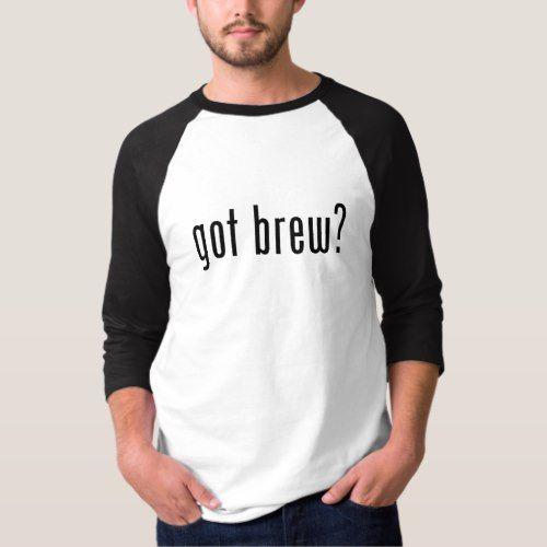 got brew? T-Shirt