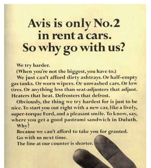 We all want to be known as the first, best, or biggest — don't we? If someone has already been labeled that before us, what do we do? We work hard, in trying to overtake them.    Well not Avis. Instead, Avis searched for a silver lining in the cloud they found themselves in.