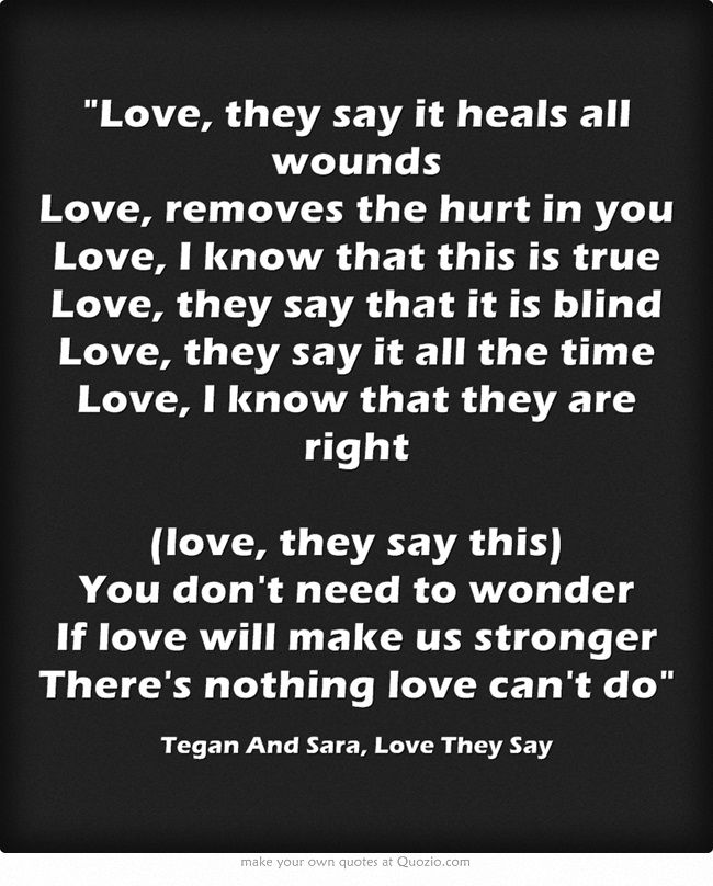 I Feel That These Lyrics On Love The Say By Tegan And Sara Has Great Meaning What Can Do For People Are One Of My Favourite