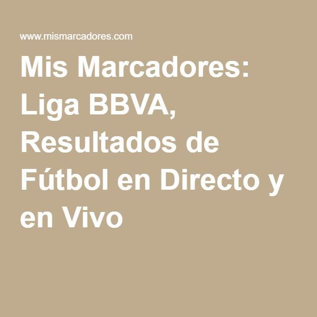 Mis Marcadores: Liga BBVA, Resultados de Fútbol en Directo y en Vivo