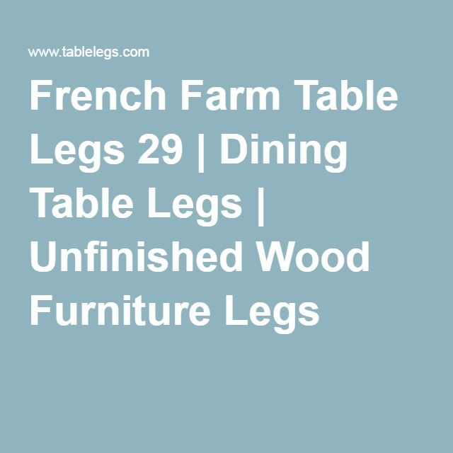 French Farm Table Legs 29   Dining Table Legs   Unfinished Wood Furniture  Legs. Best 25  Unfinished wood furniture ideas only on Pinterest