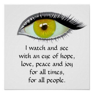 I watch and see hope love peace joy prayer amber eye print poster