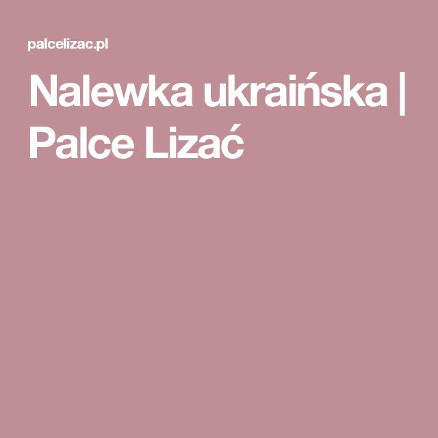 Nalewka ukraińska | Palce Lizać