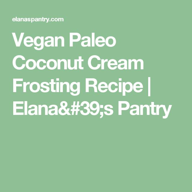 Vegan Paleo Coconut Cream Frosting Recipe   Elana's Pantry