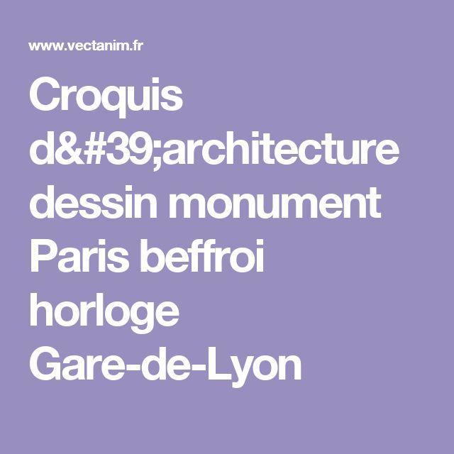 Croquis d'architecture dessin monument Paris beffroi horloge Gare-de-Lyon