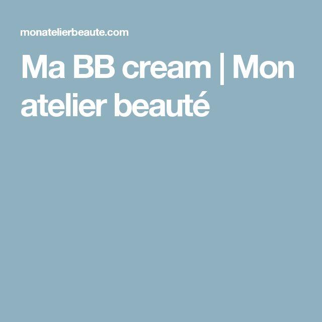 Ma BB cream | Mon atelier beauté