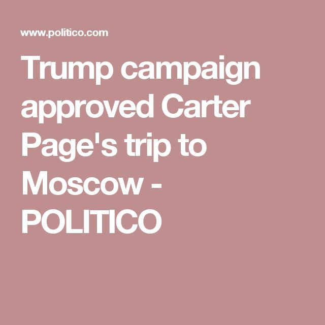 Trump campaign approved Carter Page's  trip to Moscow - POLITICO