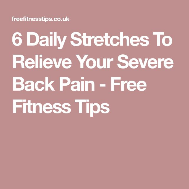 6 Daily Stretches To Relieve Your Severe Back Pain - Free Fitness Tips