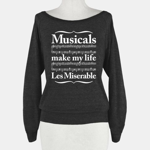 Musicals Make My Life Les... | T-Shirts, Tank Tops, Sweatshirts and Hoodies | HUMAN