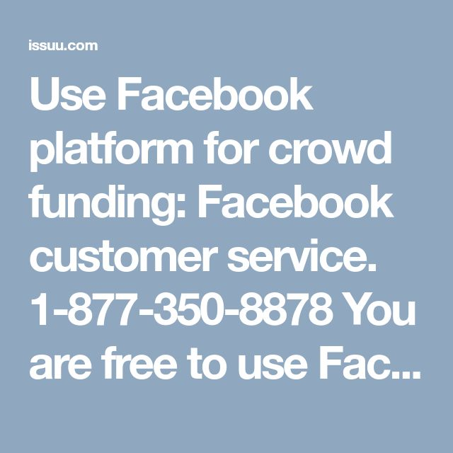 Use Facebook platform for crowd funding: Facebook customer service. 1-877-350-8878  You are free to use Facebook platform to raise funds for the people that really need your help. It is the best way to gain more fund as there are millions of users on Facebook. If you want to communicate with some professional who will teach you how to raise fund, just dial our toll-free number 1-877-350-8878 and acquire knowledge from Facebook customer service Number experts…