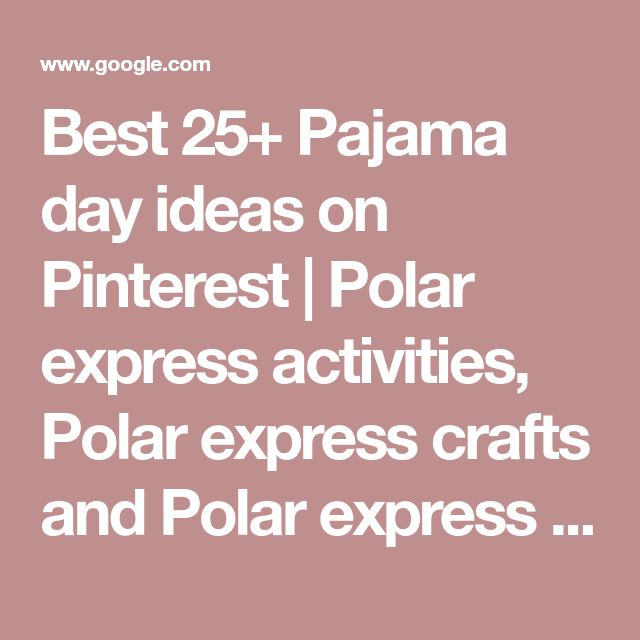 Best 25+ Pajama day ideas on Pinterest | Polar express activities, Polar express crafts and Polar express christmas party