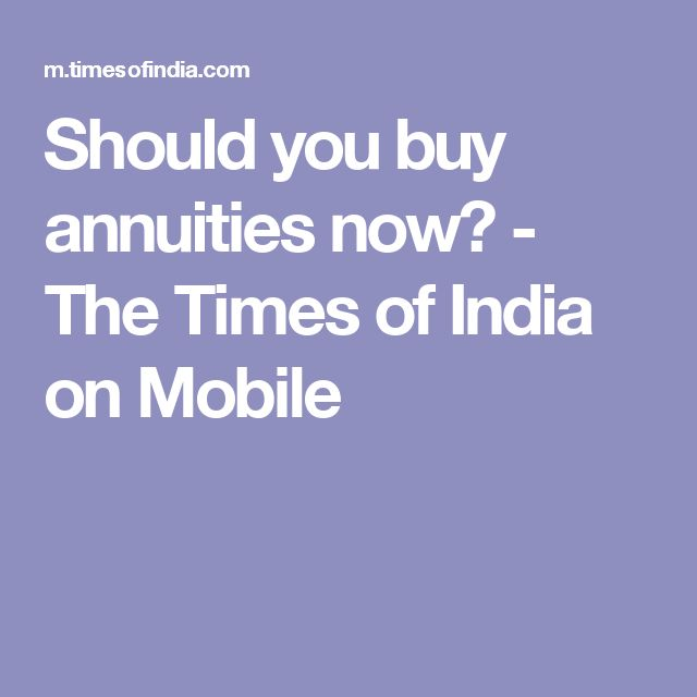 Should you buy annuities now? - The Times of India on Mobile