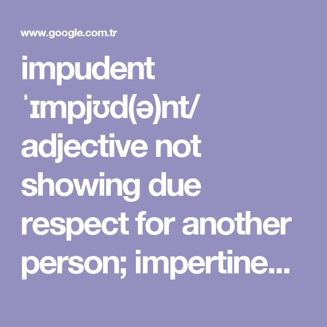 "impudent ˈɪmpjʊd(ə)nt/ adjective not showing due respect for another person; impertinent. ""he could have strangled this impudent upstart"" synonyms: impertinent, insolent, cheeky, audacious, brazen, shameless, immodest, pert; More"