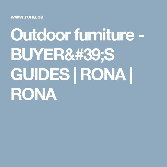 Outdoor furniture - BUYER'S GUIDES | RONA | RONA