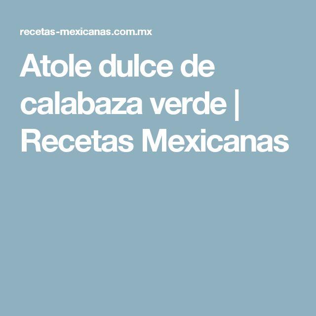 Atole dulce de calabaza verde   Recetas Mexicanas