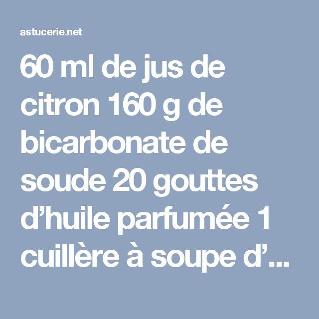 60 ml de jus de citron 160 g de bicarbonate de soude 20 gouttes d huile parfum e 1 cuill re - Bicarbonate de soude et vinaigre ...