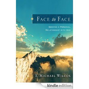 Face to Face: Seeking a Personal Relationship with God by S. Michael Wilcox