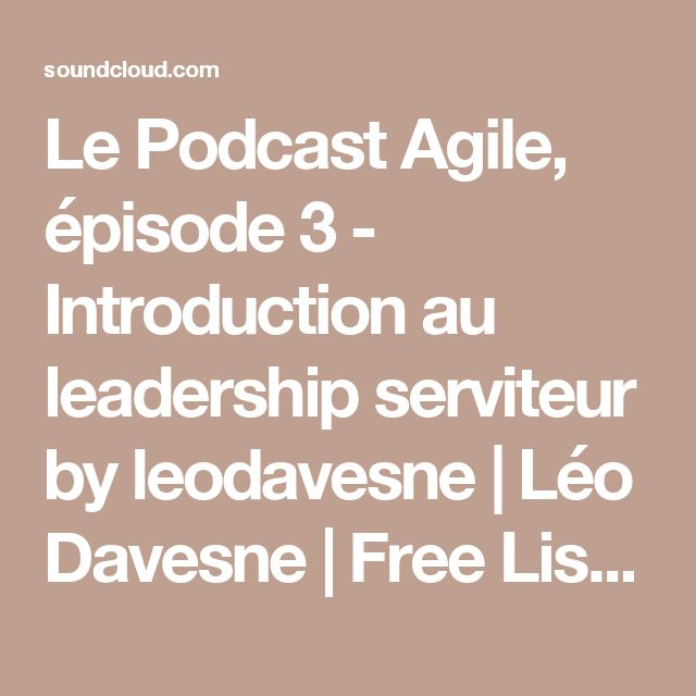Le Podcast Agile, épisode 3 - Introduction au leadership serviteur by leodavesne | Léo Davesne | Free Listening on SoundCloud