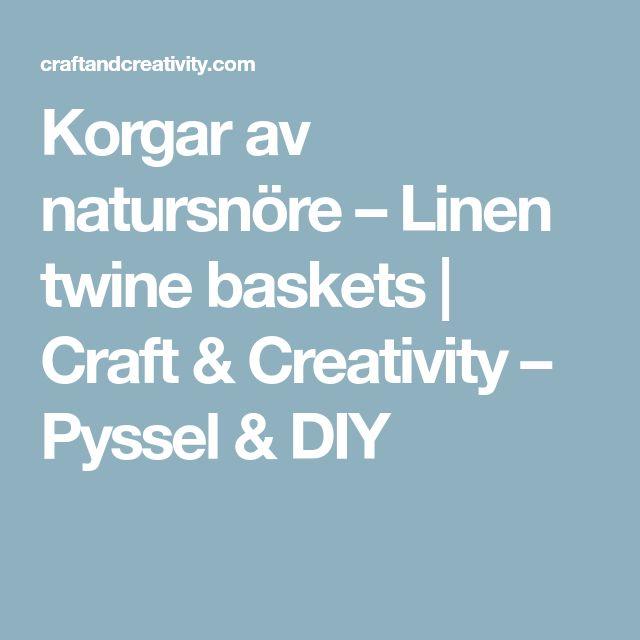 Korgar av natursnöre – Linen twine baskets | Craft & Creativity – Pyssel & DIY