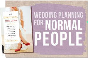For Normal People... love that! I'll be glad I pinned this later. Practical Wedding: Ideas for Unique, DIY, and Budget Wedding Planning.