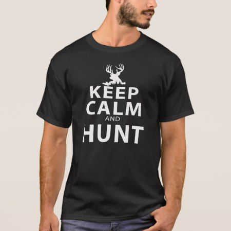 KEEP CALM AND HUNT T-Shirt - tap, personalize, buy right now!