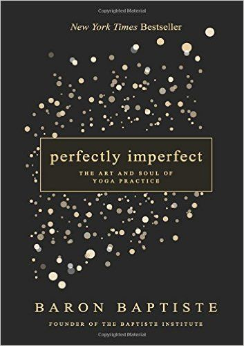 Perfectly Imperfect: The Art and Soul of Yoga Practice: Baron Baptiste: 9781401947538: Amazon.com: Books