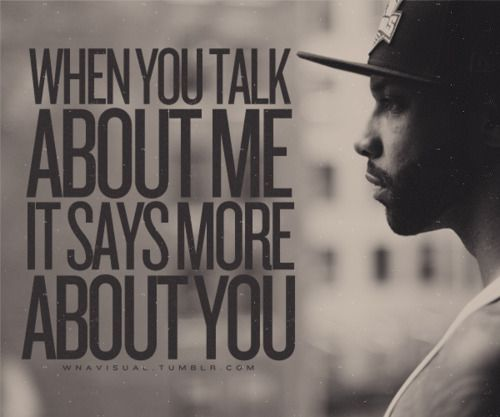 When you talk about me, it says more about you.  - Joe Budden