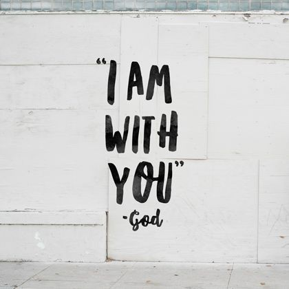 """I am with you."""