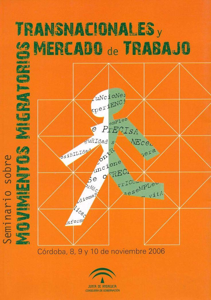 Seminario sobre movimientos migratorios transnacionales y mercado de trabajo : Córdoba, 8, 9 y 10 de noviembre de 2006 / [autores, Mª Dolores Adam Muñoz... et al.]. - [Sevilla] : Junta de Andalucía, Consejería de Gobernación, 2007