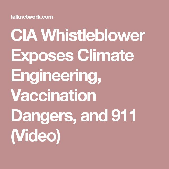 CIA Whistleblower Exposes Climate Engineering, Vaccination Dangers, and 911 (Video)