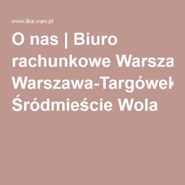 O nas | Biuro rachunkowe Warszawa-Targówek Śródmieście Wola