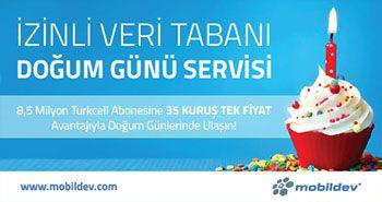 İzinli Veri Tabanı Doğum Günü Servisi için 8,5 milyon Turkcell abonesine 35 KURUŞ TEK FİYAT  avantajıyla ulaşın.  www.mobildev.com/duyuru-icerik.asp?id=342